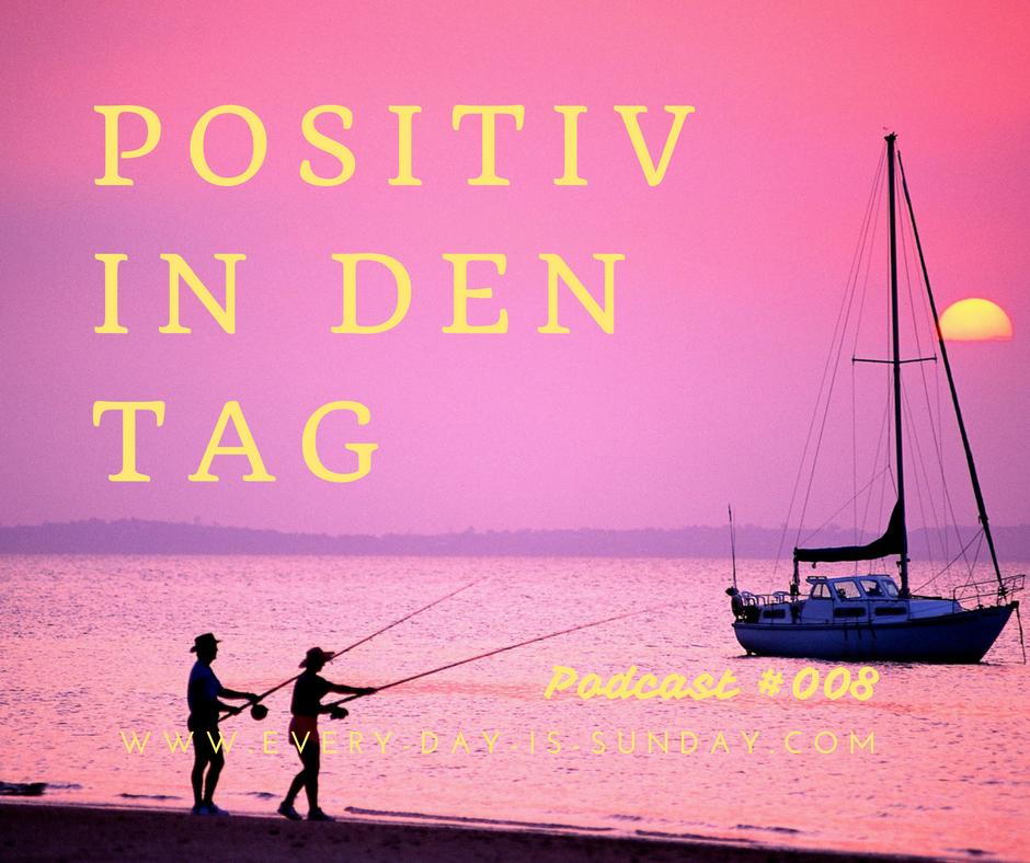 Positiv in den Tag